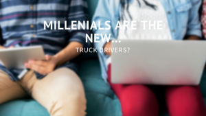 Millennials Are the New…Truck Drivers?
