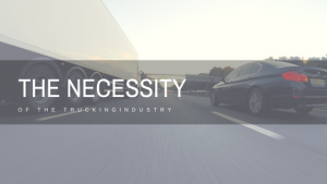 The Necessity of The Trucking Industry